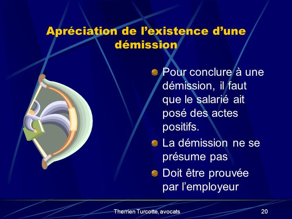 Therrien Turcotte, avocats20 Apréciation de lexistence dune démission Pour conclure à une démission, il faut que le salarié ait posé des actes positif