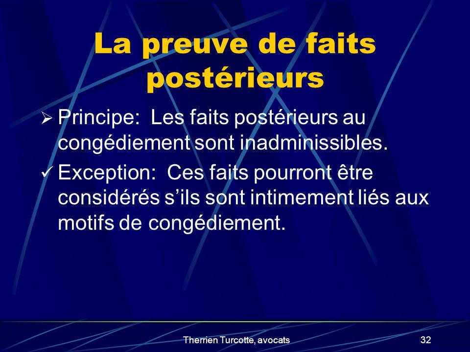 Therrien Turcotte, avocats32 La preuve de faits postérieurs Principe: Les faits postérieurs au congédiement sont inadminissibles. Exception: Ces faits