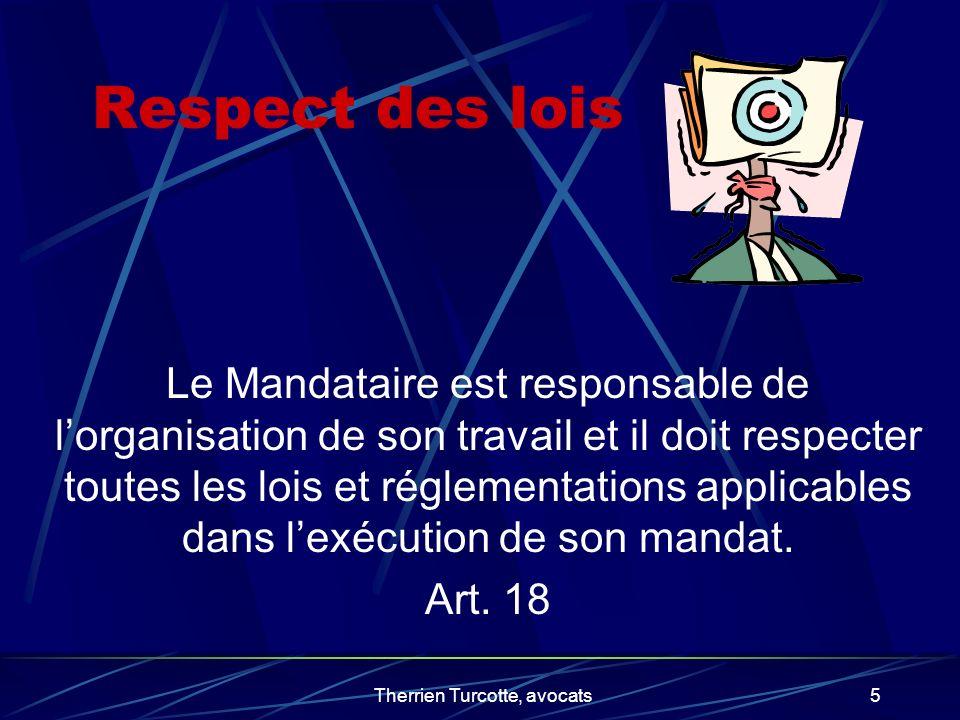 Therrien Turcotte, avocats5 Respect des lois Le Mandataire est responsable de lorganisation de son travail et il doit respecter toutes les lois et rég