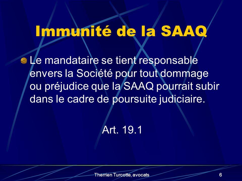 Therrien Turcotte, avocats6 Immunité de la SAAQ Le mandataire se tient responsable envers la Société pour tout dommage ou préjudice que la SAAQ pourra