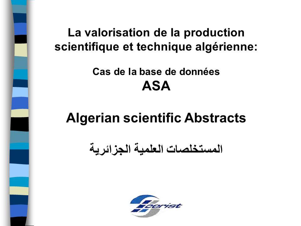 La valorisation de la production scientifique et technique algérienne: Cas de la base de données ASA Algerian scientific Abstracts المستخلصات العلمية