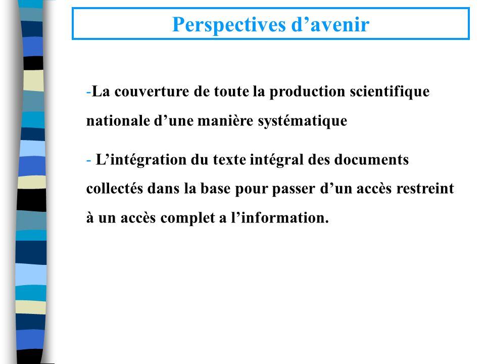 Perspectives davenir -La couverture de toute la production scientifique nationale dune manière systématique - Lintégration du texte intégral des docum
