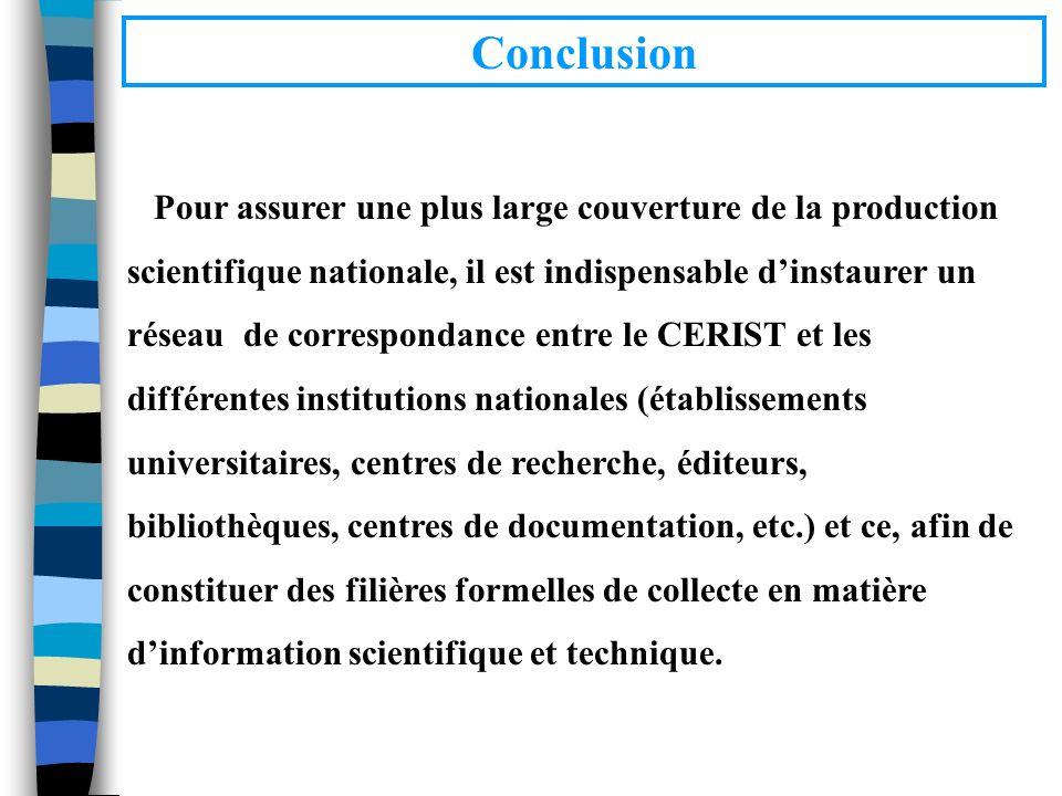Conclusion Pour assurer une plus large couverture de la production scientifique nationale, il est indispensable dinstaurer un réseau de correspondance