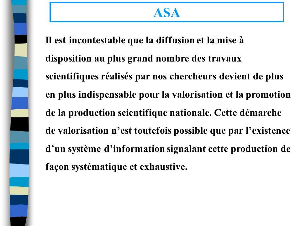 ASA Il est incontestable que la diffusion et la mise à disposition au plus grand nombre des travaux scientifiques réalisés par nos chercheurs devient