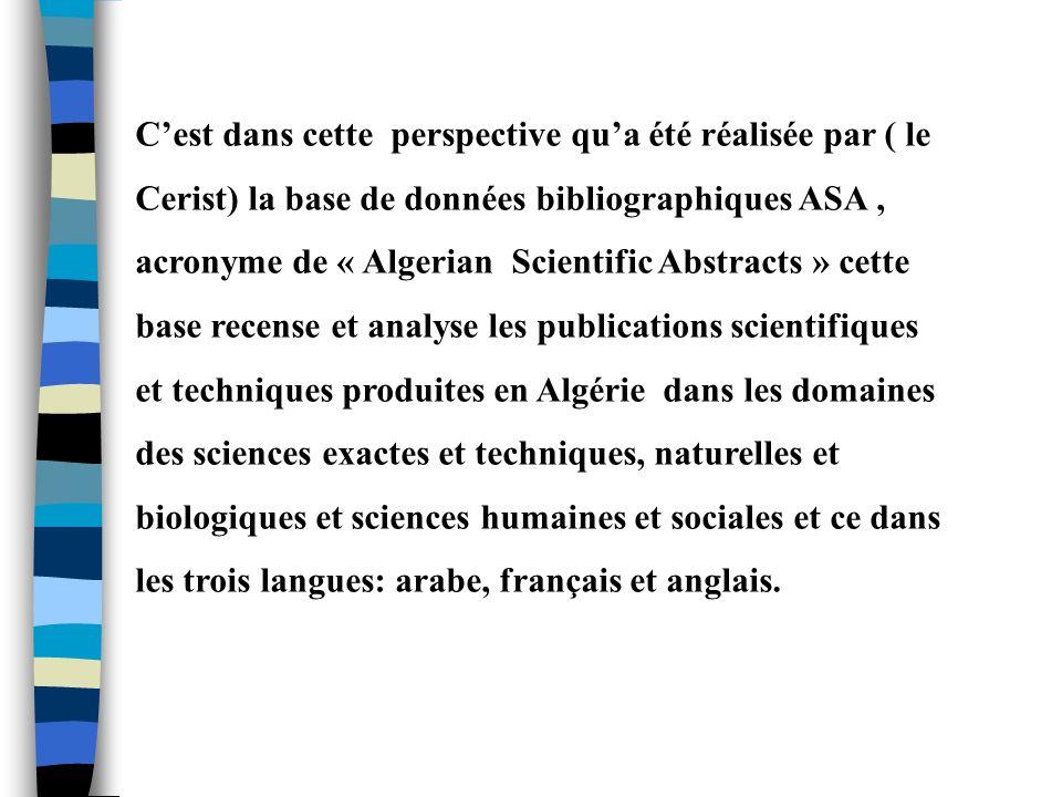 Cest dans cette perspective qua été réalisée par ( le Cerist) la base de données bibliographiques ASA, acronyme de « Algerian Scientific Abstracts » c