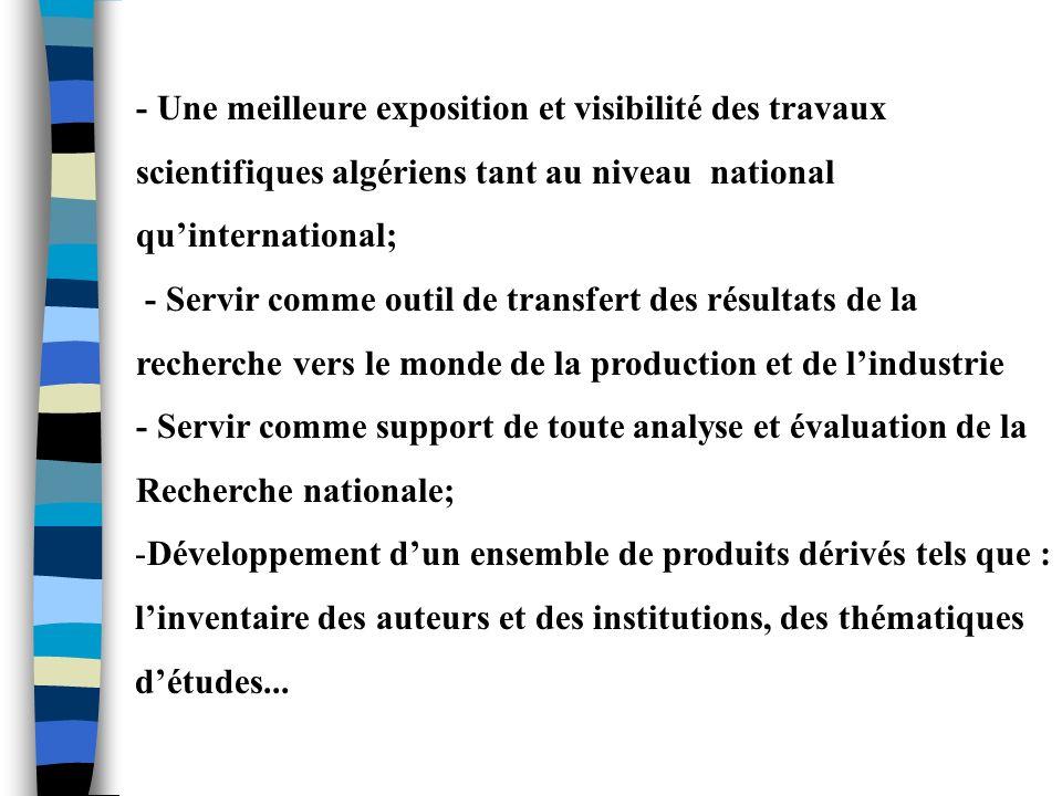 - Une meilleure exposition et visibilité des travaux scientifiques algériens tant au niveau national quinternational; - Servir comme outil de transfer