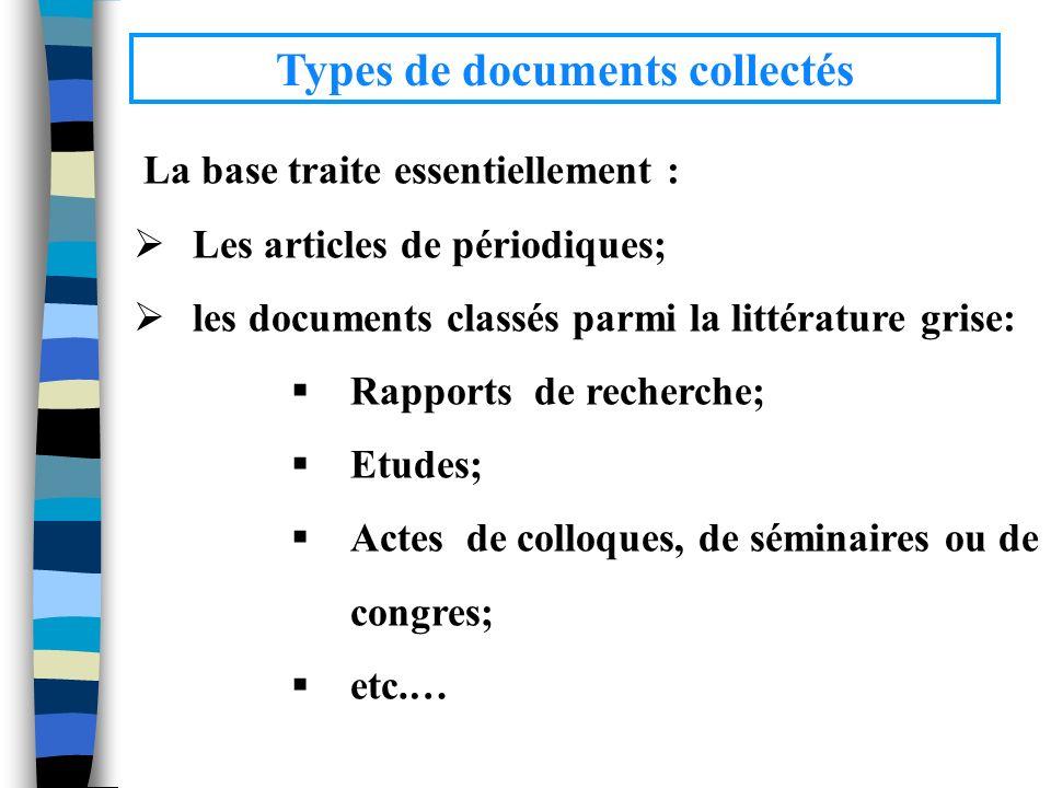 La base traite essentiellement : Les articles de périodiques; les documents classés parmi la littérature grise: Rapports de recherche; Etudes; Actes d