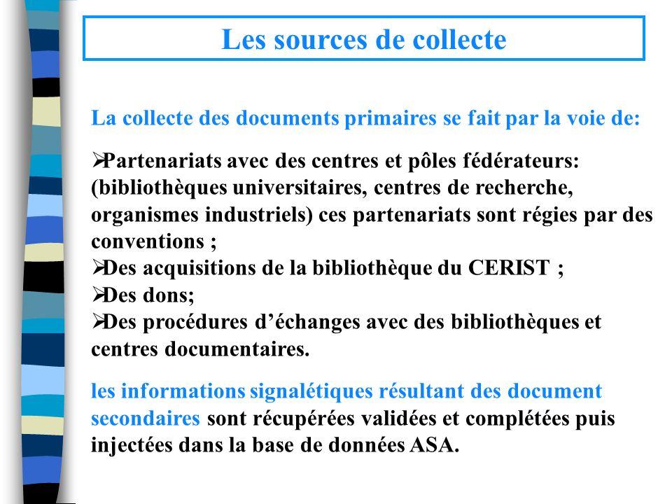 Les sources de collecte La collecte des documents primaires se fait par la voie de: Partenariats avec des centres et pôles fédérateurs: (bibliothèques