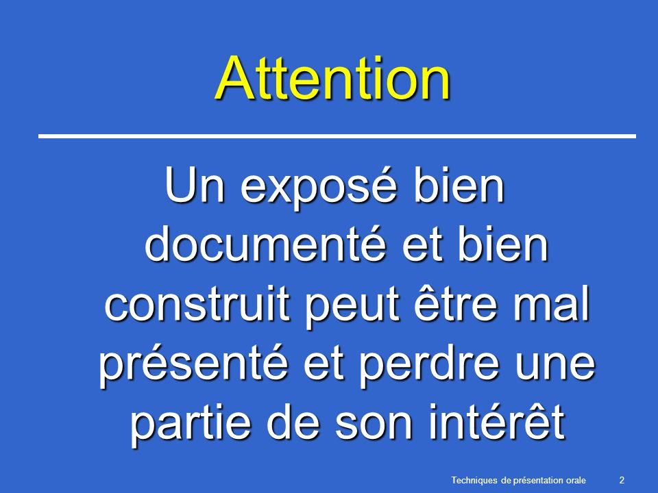 Techniques de présentation orale2 Attention Un exposé bien documenté et bien construit peut être mal présenté et perdre une partie de son intérêt