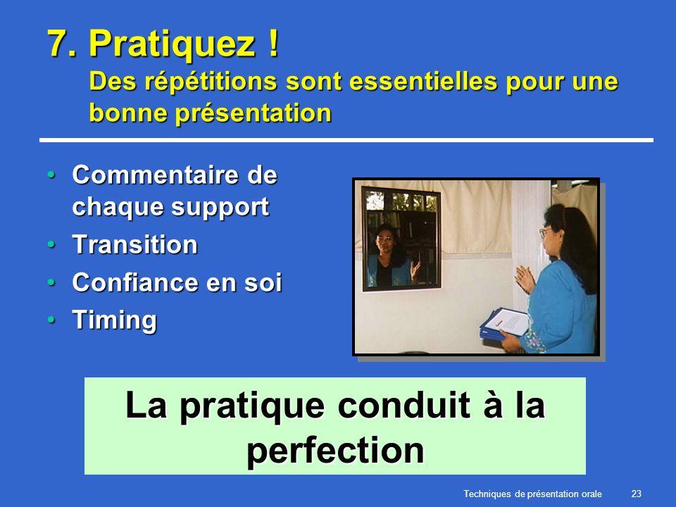 Techniques de présentation orale23 7. Pratiquez ! Des répétitions sont essentielles pour une bonne présentation Commentaire de chaque supportCommentai