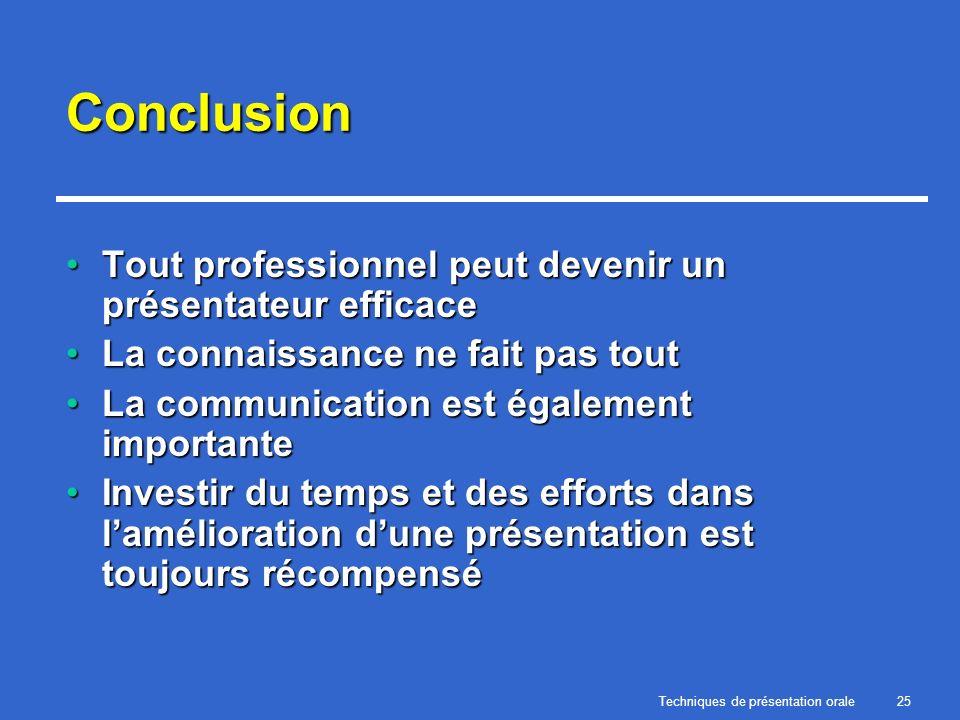 Techniques de présentation orale25 Conclusion Tout professionnel peut devenir un présentateur efficaceTout professionnel peut devenir un présentateur