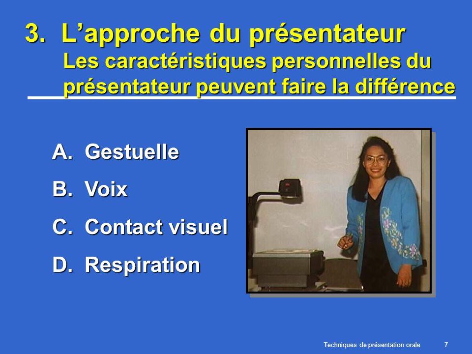 Techniques de présentation orale7 3. Lapproche du présentateur Les caractéristiques personnelles du présentateur peuvent faire la différence A. Gestue