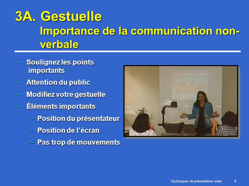 Techniques de présentation orale9 3A. Gestuelle Importance de la communication non- verbale Soulignez les points importantsSoulignez les points import