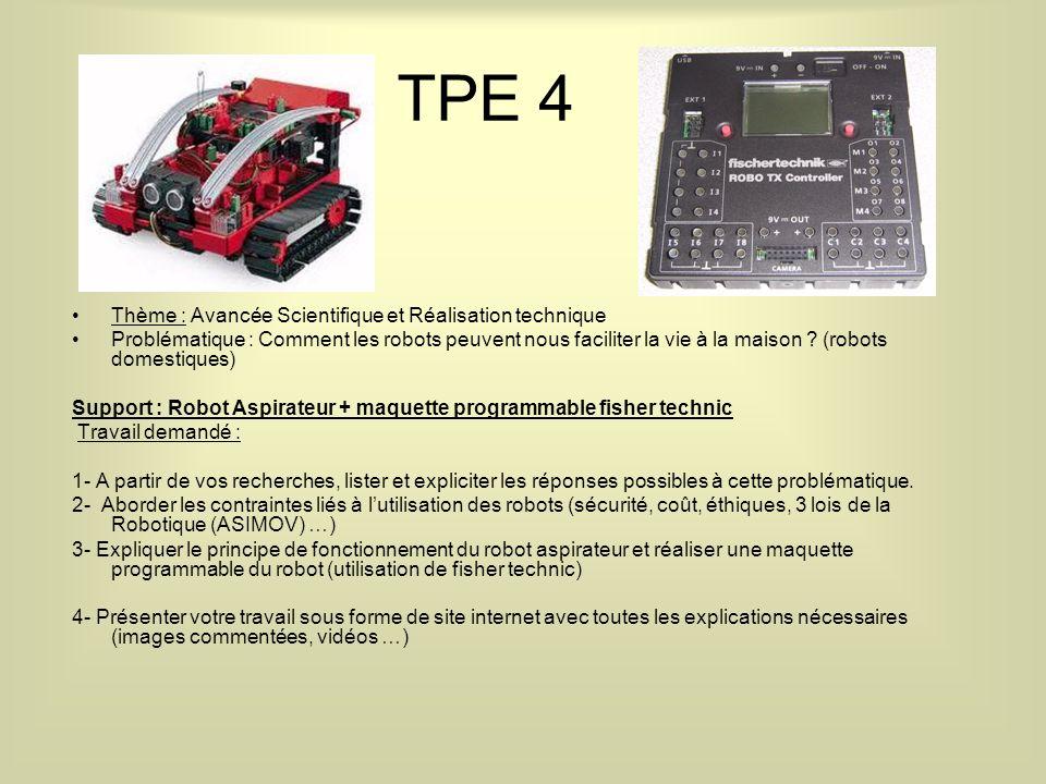 TPE 4 Thème : Avancée Scientifique et Réalisation technique Problématique : Comment les robots peuvent nous faciliter la vie à la maison .