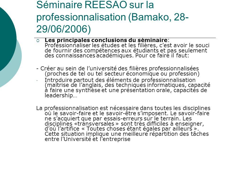 Séminaire REESAO sur la professionnalisation (Bamako, 28- 29/06/2006) Les principales conclusions du séminaire: Professionnaliser les études et les fi