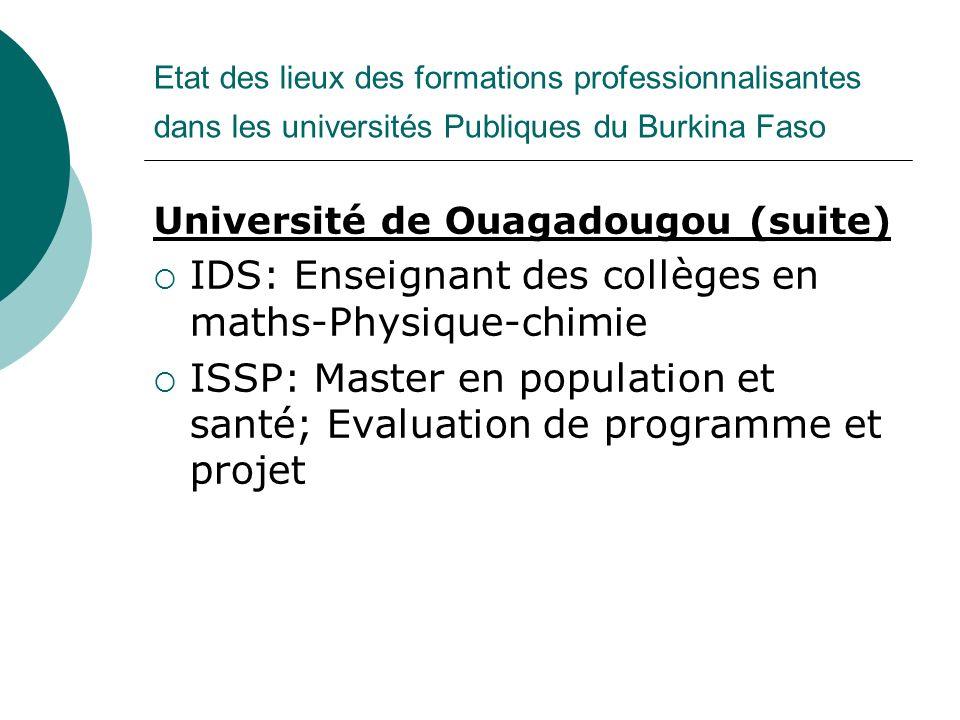 Etat des lieux des formations professionnalisantes dans les universités Publiques du Burkina Faso Université de Ouagadougou (suite) IDS: Enseignant de