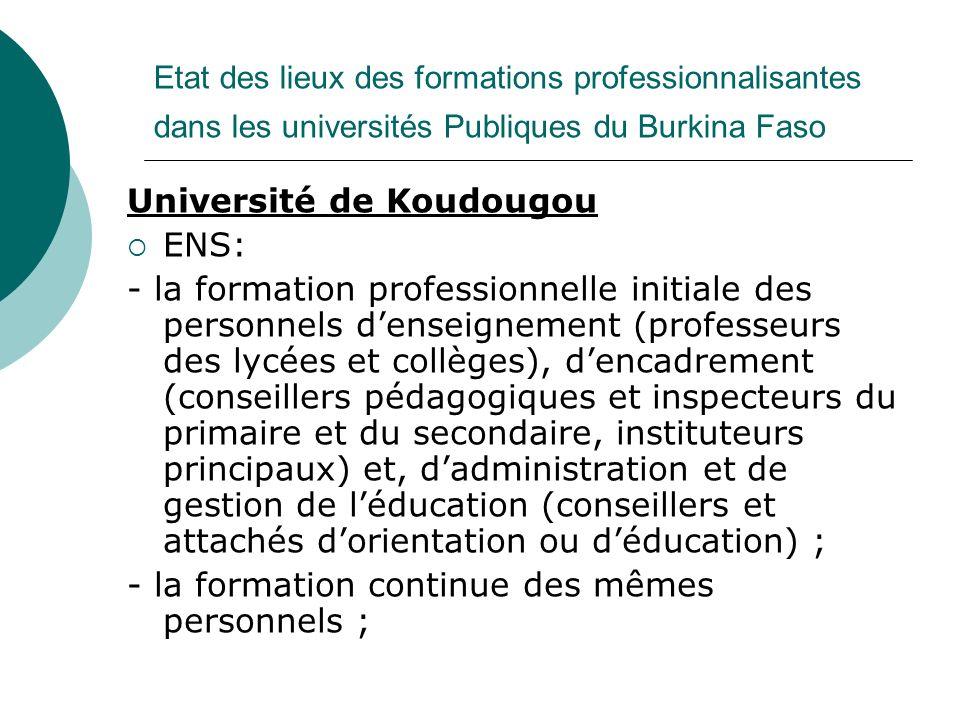 Etat des lieux des formations professionnalisantes dans les universités Publiques du Burkina Faso Université de Koudougou ENS: - la formation professi