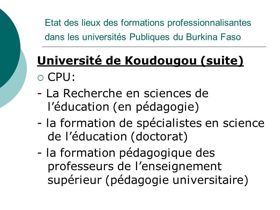 Etat des lieux des formations professionnalisantes dans les universités Publiques du Burkina Faso Université de Koudougou (suite) CPU: - La Recherche