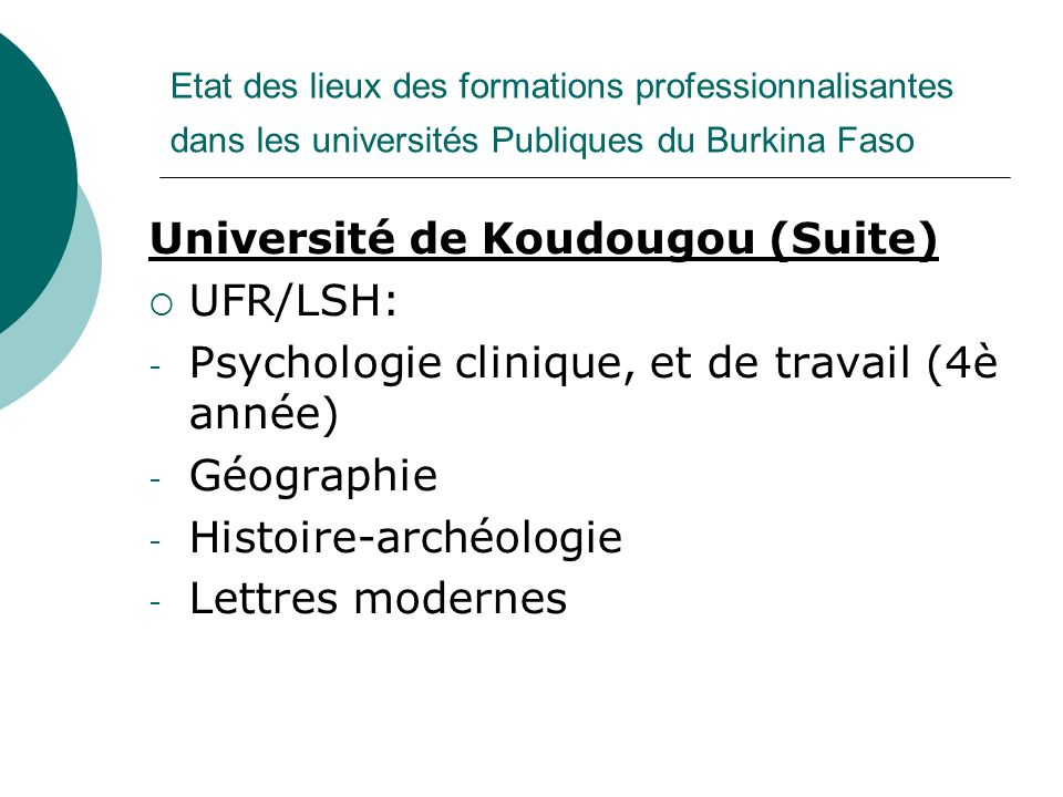 Etat des lieux des formations professionnalisantes dans les universités Publiques du Burkina Faso Université de Koudougou (Suite) UFR/LSH: - Psycholog