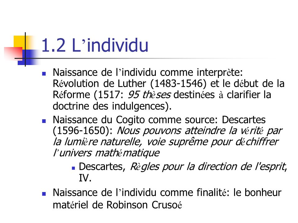 1.2 L individu Naissance de l individu comme interpr è te: R é volution de Luther (1483-1546) et le d é but de la R é forme (1517: 95 th è ses destin é es à clarifier la doctrine des indulgences).