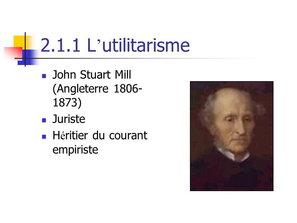 2.1.1 L utilitarisme John Stuart Mill (Angleterre 1806- 1873) Juriste H é ritier du courant empiriste