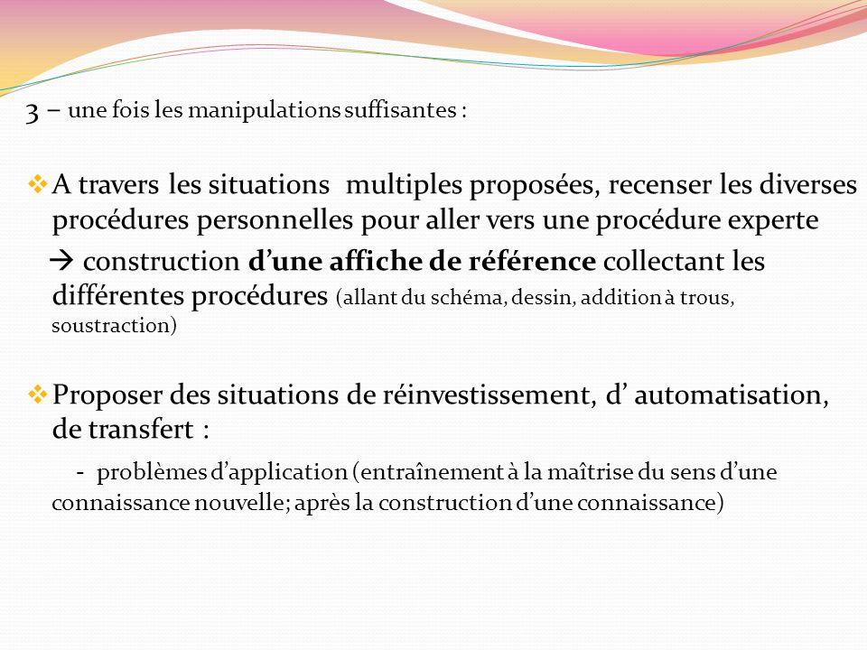 3 – une fois les manipulations suffisantes : A travers les situations multiples proposées, recenser les diverses procédures personnelles pour aller ve