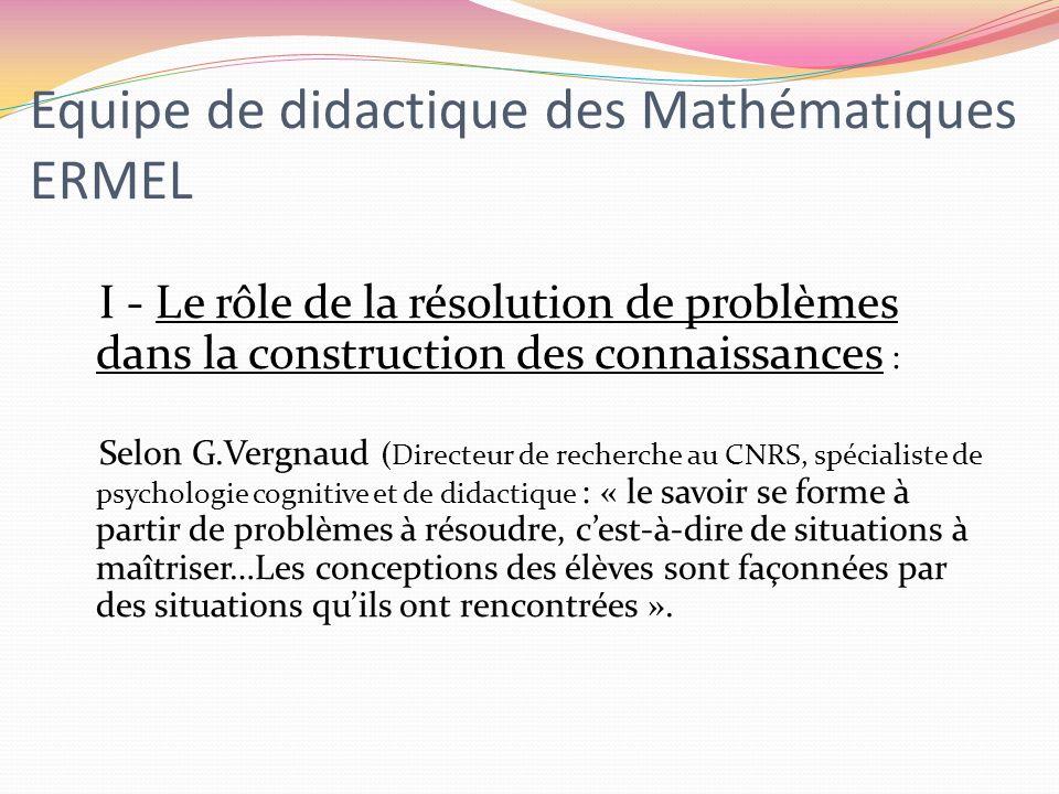 Equipe de didactique des Mathématiques ERMEL I - Le rôle de la résolution de problèmes dans la construction des connaissances : Selon G.Vergnaud (Dire
