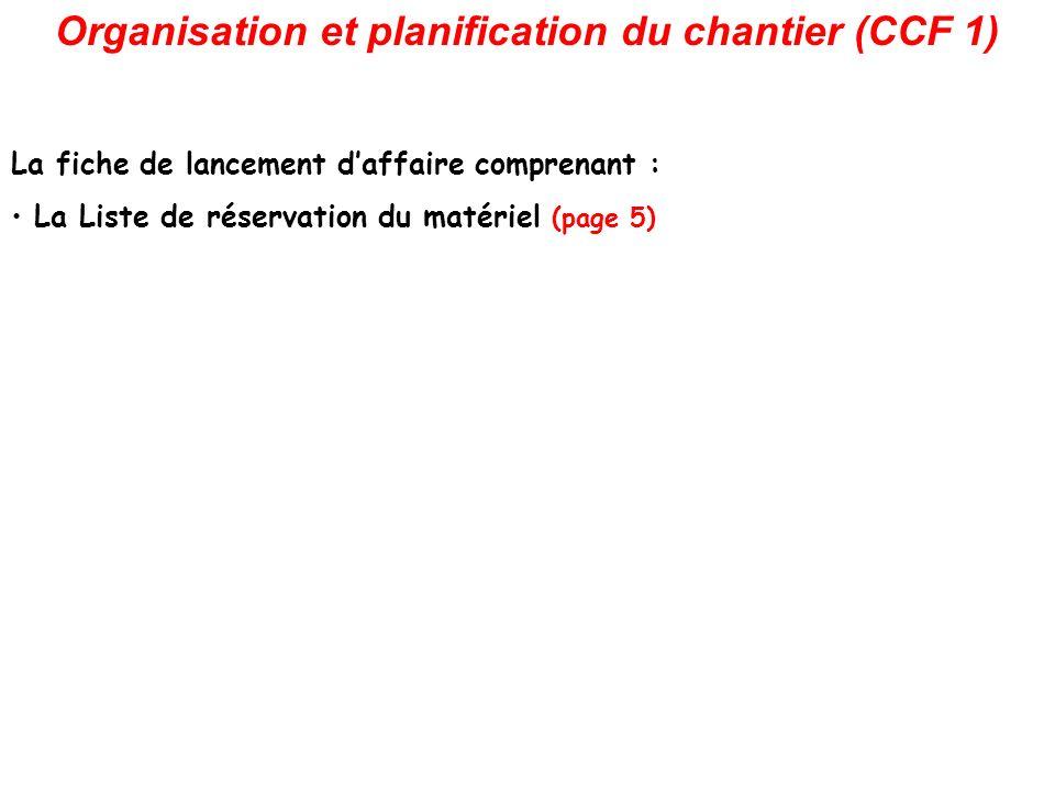 Organisation et planification du chantier (CCF 1) La fiche de lancement daffaire comprenant : La Liste de réservation du matériel (page 5)
