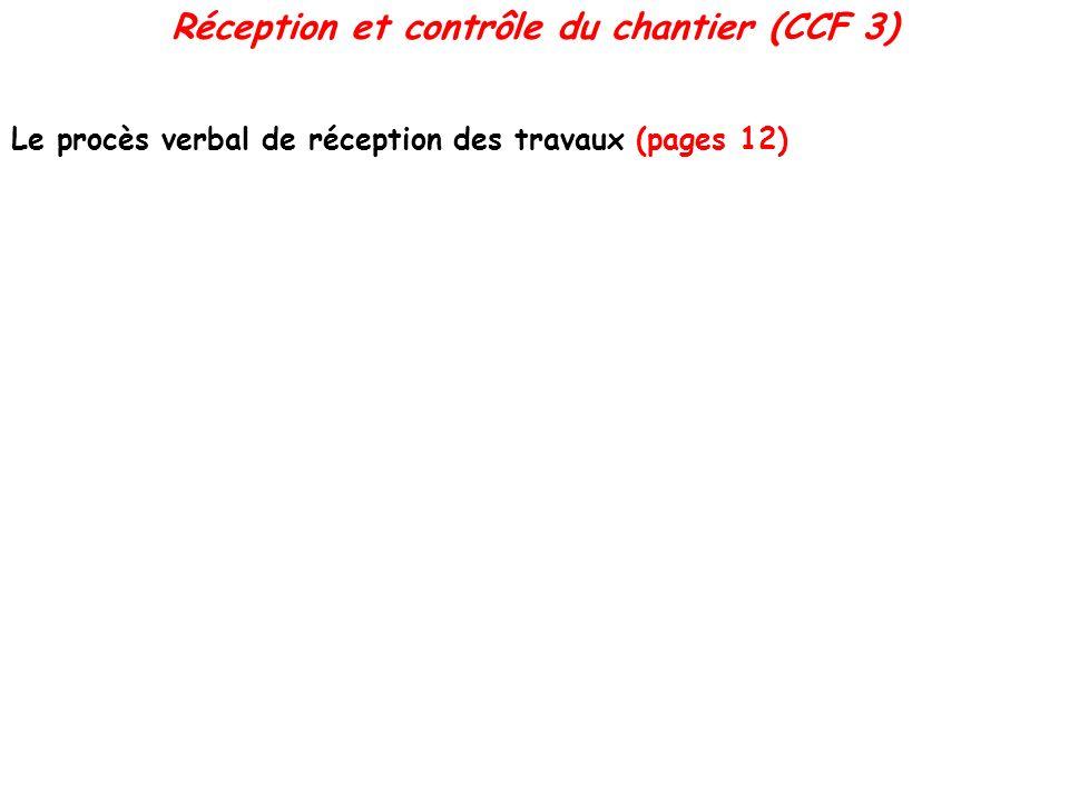 Le procès verbal de réception des travaux (pages 12) Réception et contrôle du chantier (CCF 3)