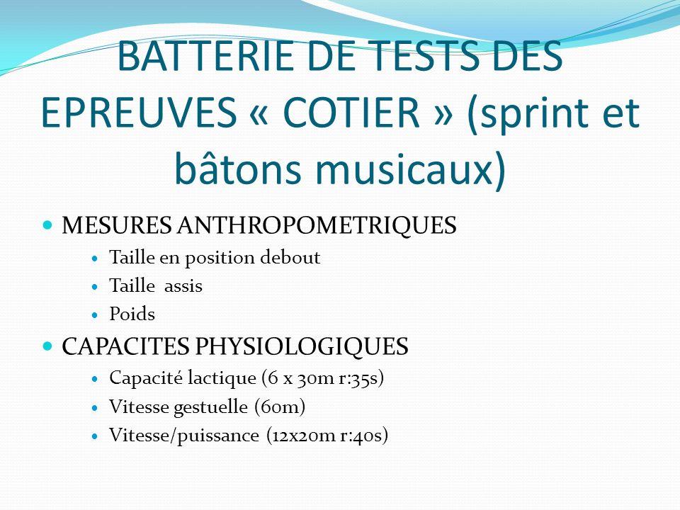 BATTERIE DE TESTS DES EPREUVES « COTIER » (sprint et bâtons musicaux) MESURES ANTHROPOMETRIQUES Taille en position debout Taille assis Poids CAPACITES