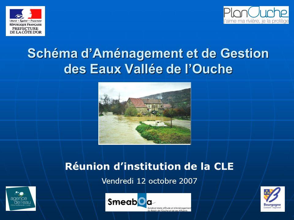 Schéma dAménagement et de Gestion des Eaux Vallée de lOuche Réunion dinstitution de la CLE Vendredi 12 octobre 2007