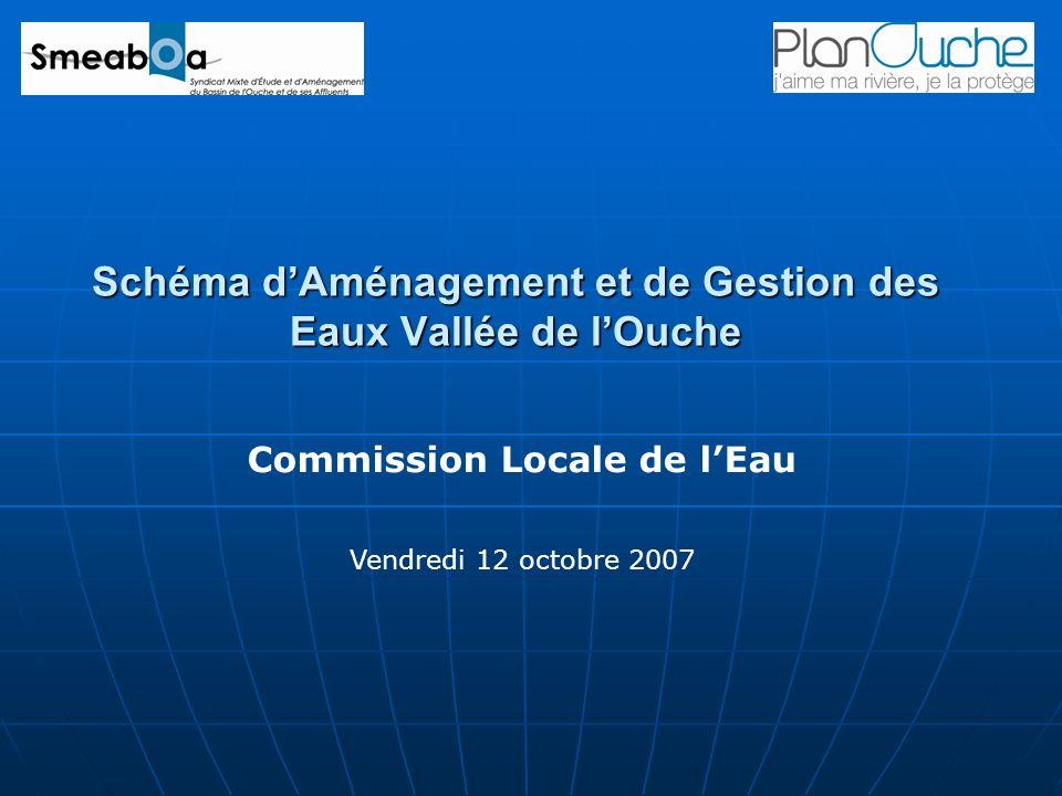 Schéma dAménagement et de Gestion des Eaux Vallée de lOuche Commission Locale de lEau Vendredi 12 octobre 2007