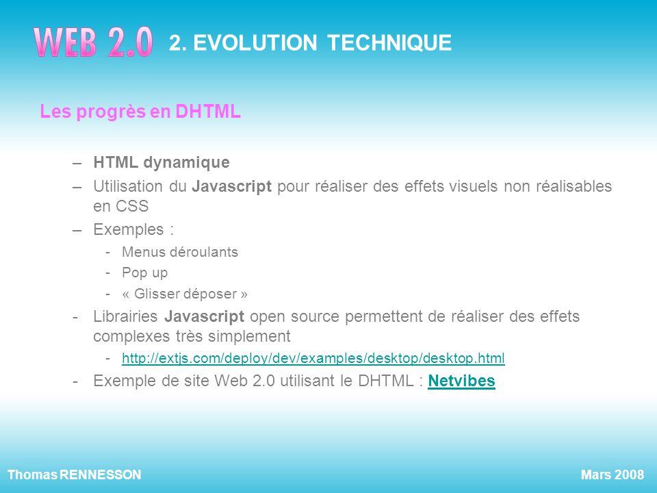 Mars 2008Thomas RENNESSON 2. EVOLUTION TECHNIQUE Les progrès en DHTML –HTML dynamique –Utilisation du Javascript pour réaliser des effets visuels non