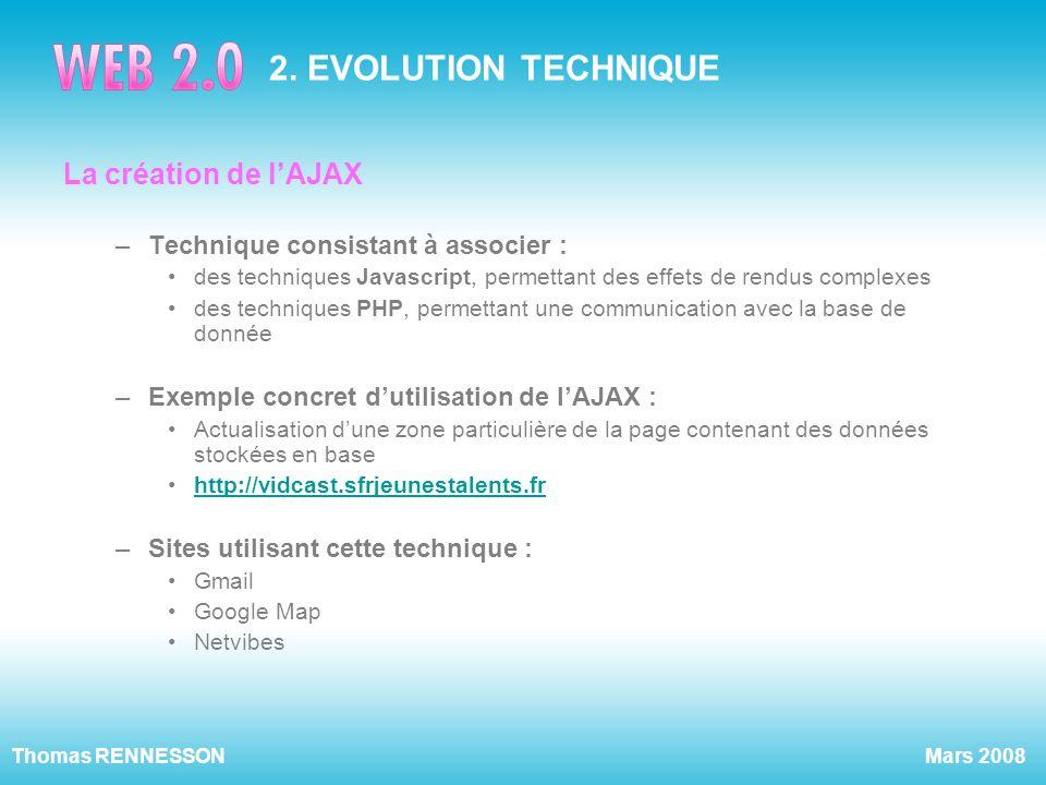 Mars 2008Thomas RENNESSON 2. EVOLUTION TECHNIQUE La création de lAJAX –Technique consistant à associer : des techniques Javascript, permettant des eff