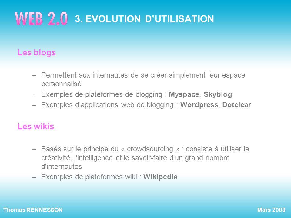 Mars 2008Thomas RENNESSON 3. EVOLUTION DUTILISATION Les blogs –Permettent aux internautes de se créer simplement leur espace personnalisé –Exemples de