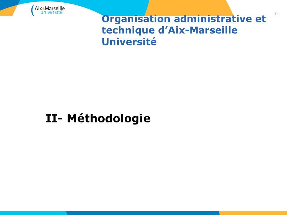 Organisation administrative et technique dAix-Marseille Université II- Méthodologie 11
