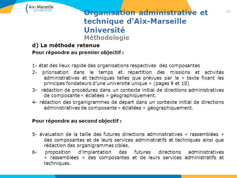 Organisation administrative et technique dAix-Marseille Université Méthodologie d) La méthode retenue Pour répondre au premier objectif : 1- état des