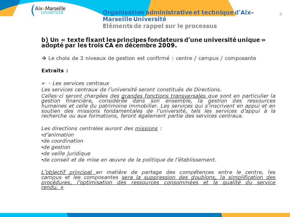 Organisation administrative et technique dAix-Marseille Université Méthodologie c) Le contexte -Lidéal serait de pouvoir rassembler quelques Directions dici le 1 er janvier 2012 mais … -Très probable quun certain nombre de directions devront, dans un premier temps, rester sur leur site géographique actuel.