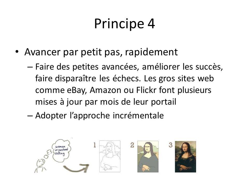 Principe 4 Avancer par petit pas, rapidement – Faire des petites avancées, améliorer les succès, faire disparaître les échecs. Les gros sites web comm