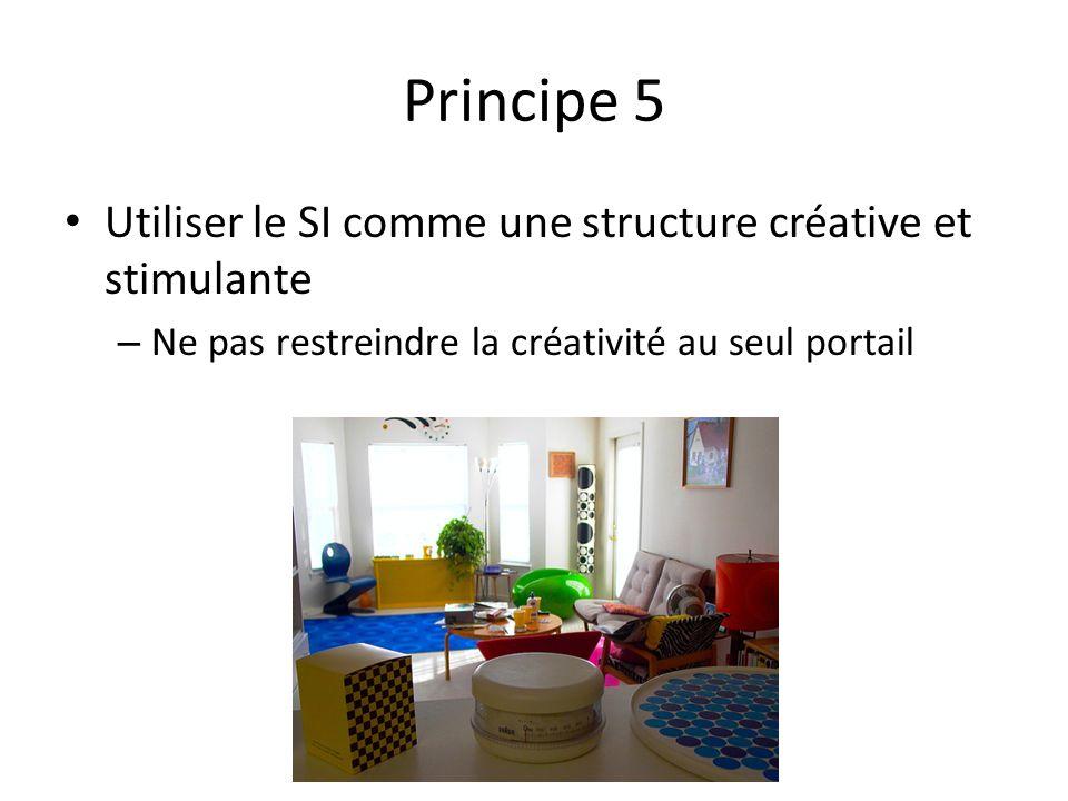 Principe 5 Utiliser le SI comme une structure créative et stimulante – Ne pas restreindre la créativité au seul portail
