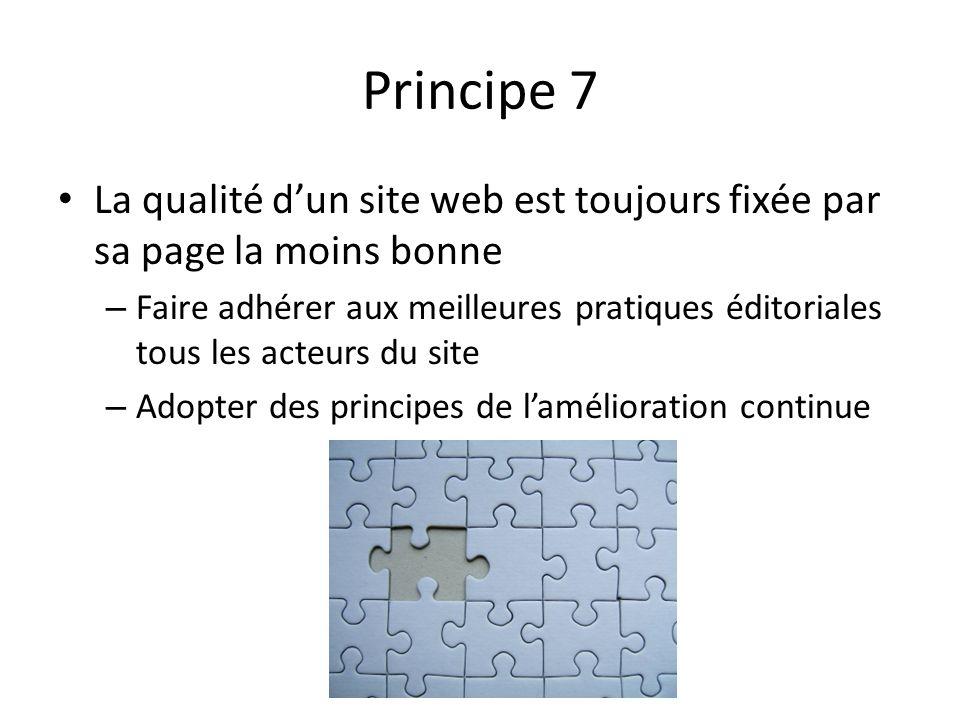 Principe 7 La qualité dun site web est toujours fixée par sa page la moins bonne – Faire adhérer aux meilleures pratiques éditoriales tous les acteurs
