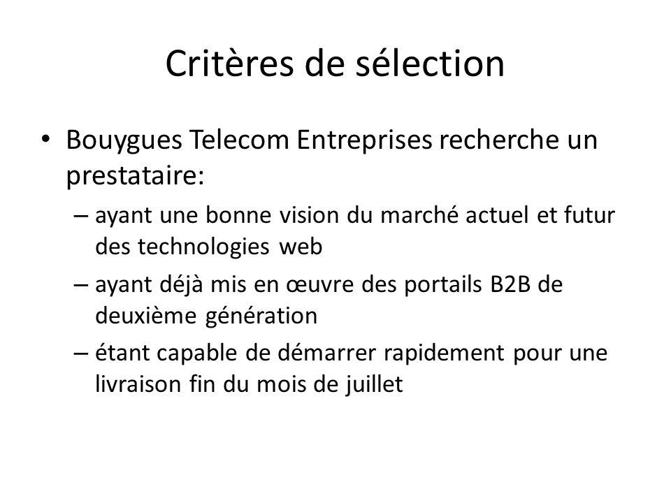 Critères de sélection Bouygues Telecom Entreprises recherche un prestataire: – ayant une bonne vision du marché actuel et futur des technologies web –