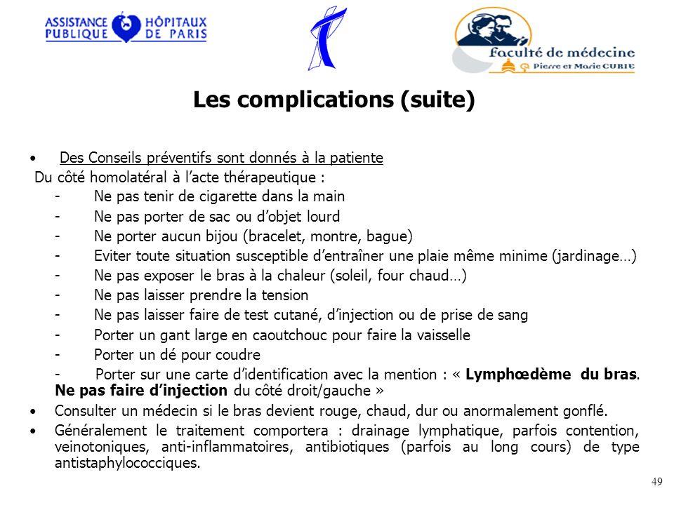 Des Conseils préventifs sont donnés à la patiente Du côté homolatéral à lacte thérapeutique : - Ne pas tenir de cigarette dans la main - Ne pas porter