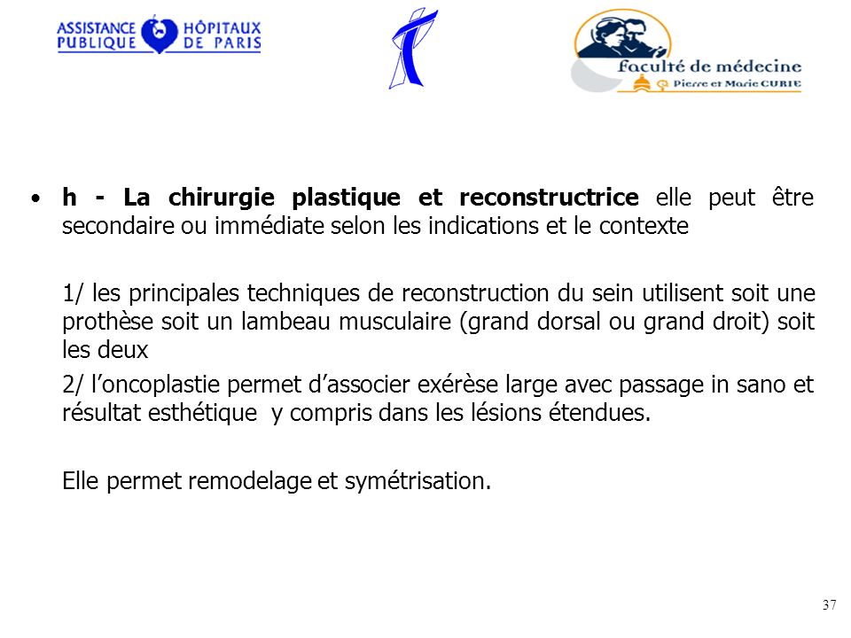 h - La chirurgie plastique et reconstructrice elle peut être secondaire ou immédiate selon les indications et le contexte 1/ les principales technique