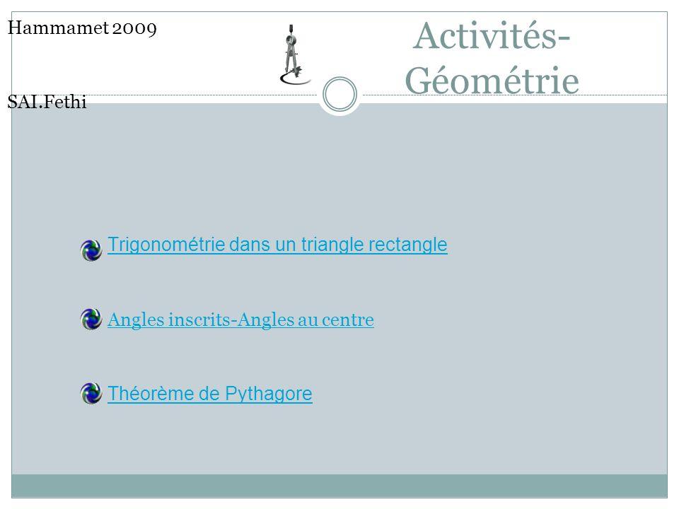Activités- Géométrie Hammamet 2009 SAI.Fethi Trigonométrie dans un triangle rectangle Angles inscrits-Angles au centre Théorème de Pythagore