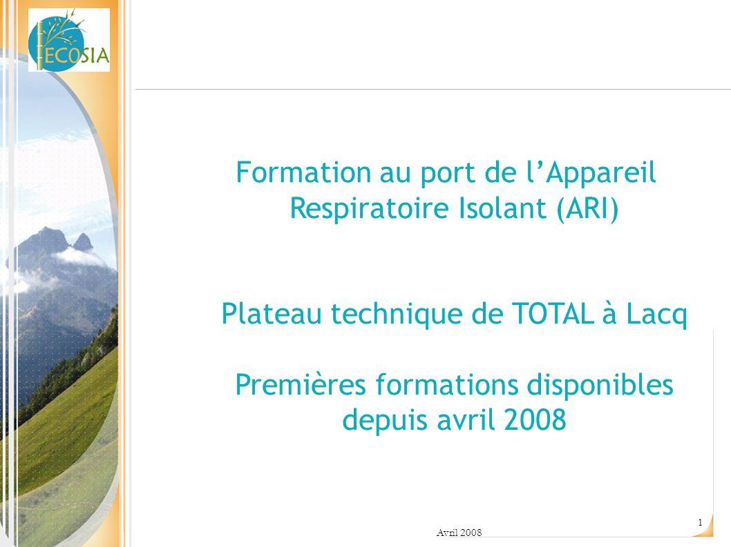 Avril 2008 1 Formation au port de lAppareil Respiratoire Isolant (ARI) Plateau technique de TOTAL à Lacq Premières formations disponibles depuis avril