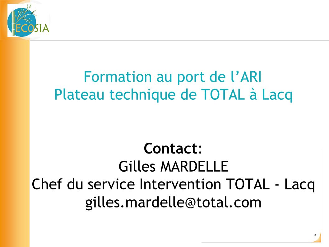 5 Formation au port de lARI Plateau technique de TOTAL à Lacq Contact: Gilles MARDELLE Chef du service Intervention TOTAL - Lacq gilles.mardelle@total