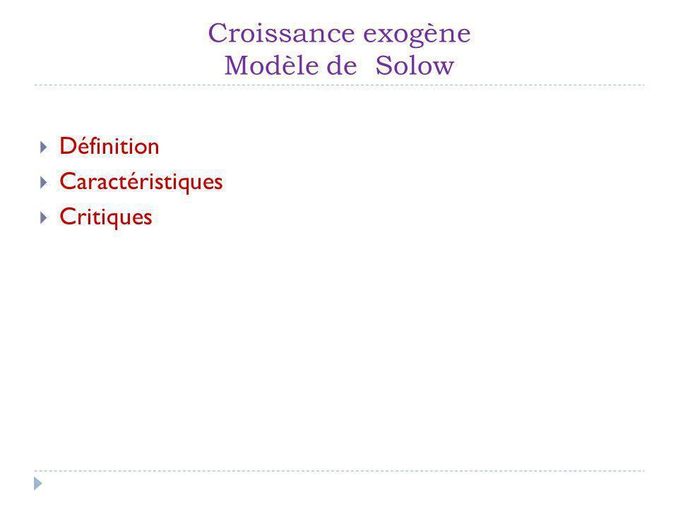 Croissance exogène Modèle de Solow Définition Caractéristiques Critiques