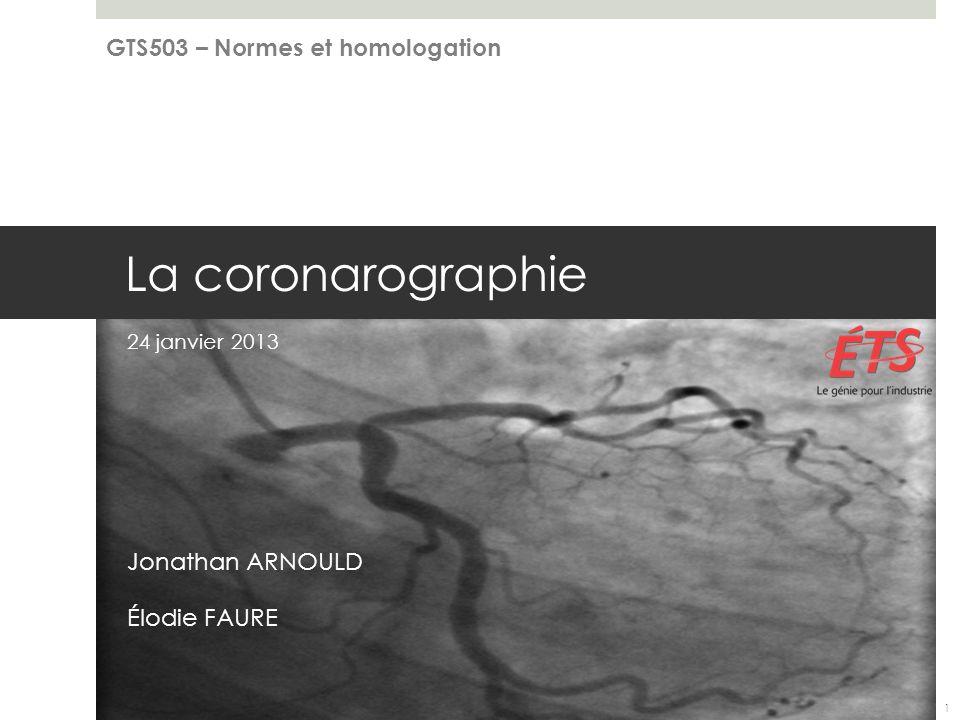 La coronarographie 24 janvier 2013 Jonathan ARNOULD Élodie FAURE GTS503 – Normes et homologation 1