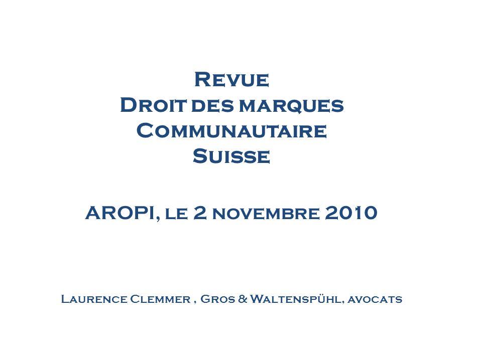 Revue Droit des marques Communautaire Suisse AROPI, le 2 novembre 2010 Laurence Clemmer, Gros & Waltenspühl, avocats